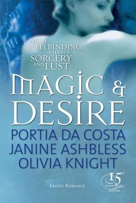 Magic & Desire - Da Costa, Portia, and Ashbless, Janine, and Knight, Olivia