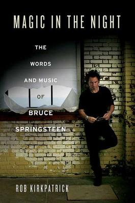 Magic in the Night: The Words and Music of Bruce Springsteen - Kirkpatrick, Rob