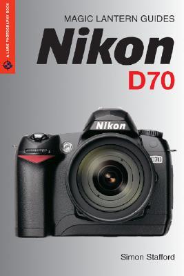 Magic Lantern Guides: Nikon D70s/D70 - Stafford, Simon