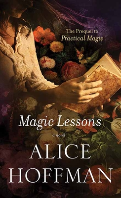 Magic Lessons: The Prequel to Practical Magic - Hoffman, Alice