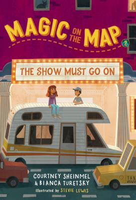 Magic on the Map #2: The Show Must Go on - Sheinmel, Courtney, and Turetsky, Bianca