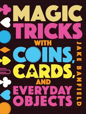 Magic Tricks with Coins, Cards, and Everyday Objects - Banfield, Jake