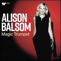 Magic Trumpet - Al Cherry (guitar); Alina Ibragimova (violin); Alison Balsom (trumpet); Alison Balsom (piccolo trumpet);...