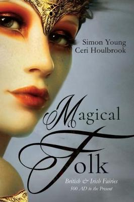 Magical Folk: British and Irish Fairies: 500 AD to the Present - Young, Simon, and Houlbrook, Ceri
