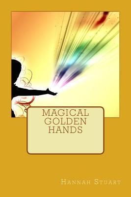 Magical Golden Hands - Stuart, Hannah