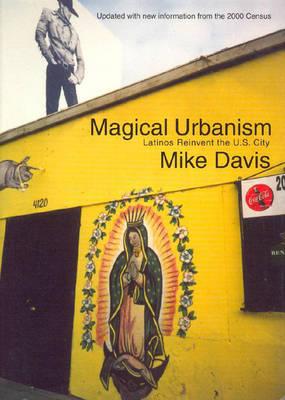 Magical Urbanism: Latinos Reinvent the Us City - Davis, Mike