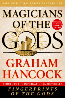 Magicians of the Gods: Updated and Expanded Edition - Sequel to the International Bestseller Fingerprints of the Gods - Hancock, Graham
