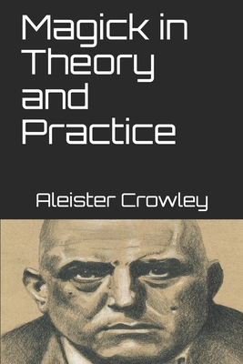 Magick in Theory and Practice - Crowley, Aleister