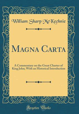 Magna Carta: A Commentary on the Great Charter of King John; With an Historical Introduction (Classic Reprint) - McKechnie, William Sharp