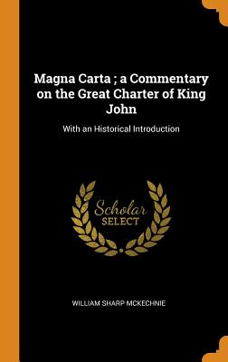 Magna Carta; A Commentary on the Great Charter of King John: With an Historical Introduction - McKechnie, William Sharp