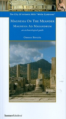 """Magnesia on the Meander/Magnesia Ad Maeandrum: The City of Artemis with """"White Eyebrows"""" - Bingol, Orhan"""
