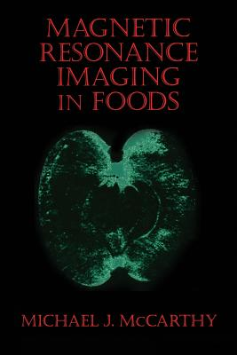 Magnetic Resonance Imaging in Foods - McCarthy, Michael J, Professor