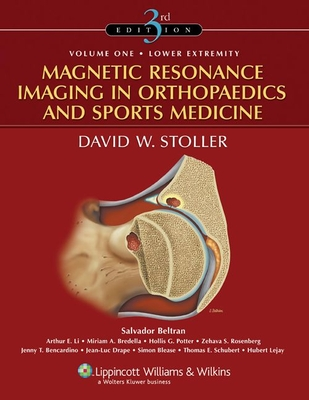 Magnetic Resonance Imaging in Orthopaedics and Sports Medicine - Stoller, David W, MD, Facr