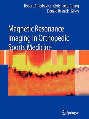 Magnetic Resonance Imaging in Orthopedic Sports Medicine - Pedowitz, Robert (Editor), and Chung, Christine B. (Editor), and Resnick, Donald L. (Editor)