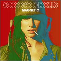 Magnetic - The Goo Goo Dolls