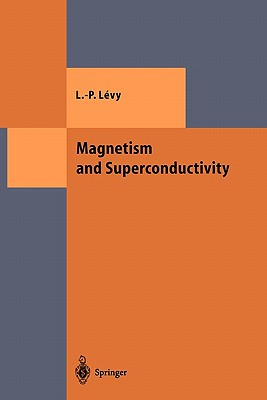 Magnetism and Superconductivity - Levy, Laurent-Patrick, and Lyle, S. (Translated by)