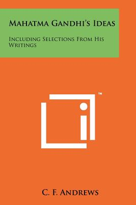 Mahatma Gandhi's Ideas: Including Selections from His Writings - Andrews, C F