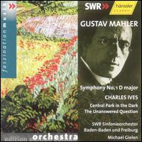Mahler: Symphony No. 1 in D major; Ives: Central Park in the Dark; The Unanswered Question - SWR Baden-Baden and Freiburg Symphony Orchestra; Michael Gielen (conductor)