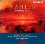Mahler: Symphony No. 4 - Eva Johansson (soprano); Danish Radio Symphony Orchestra; Leif Segerstam (conductor)