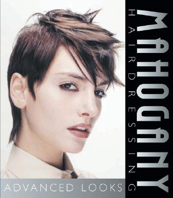 Mahogany Hairdressing: Advanced Looks - Mahogany Designs, and Gannon, Martin, and Thompson, Richard