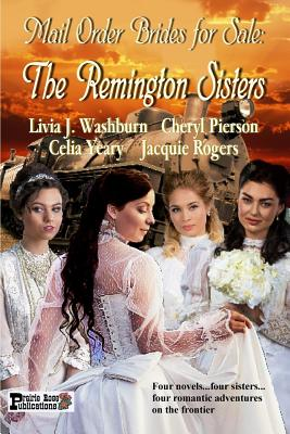 Mail Order Brides for Sale: The Remington Sisters - Washburn, Livia J, and Rogers, Jacquie, and Pierson, Cheryl