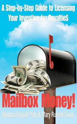 Mailbox Money!: Step-By-Step Guide to Licensing Your Invention for Royalties - Pitts, Barbara Russell, and Sarao, Mary Russell