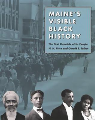 Maine's Visible Black History: The First Chronicle of Its People - Price, H H, and Talbot, Gerald E