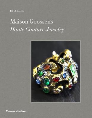 Maison Goossens: Haute Couture Jewelry - Mauries, Patrick