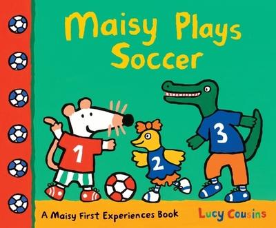 Maisy Plays Soccer: A Maisy First Experiences Book -