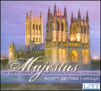 Majesties: The Great Organ of Washington National Cathedral - Scott Dettra (organ)