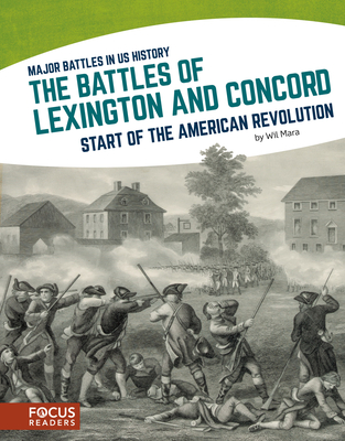 Major Battles in US History: The Battles of Lexington and Concord - Mara, Wil