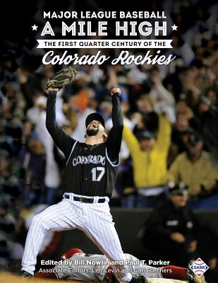 Major League Baseball A Mile High: The First Quarter Century of the Colorado Rockies - Nowlin, Bill (Editor), and Parker, Paul T (Editor), and Levin, Len (Editor)