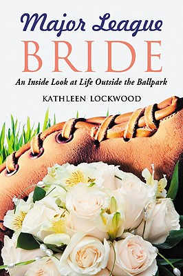 Major League Bride: An Inside Look at Life Outside the Ballpark - Lockwood, Kathleen