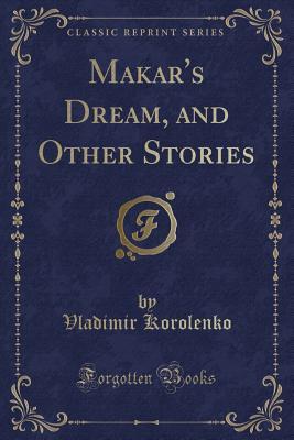Makar's Dream, and Other Stories (Classic Reprint) - Korolenko, Vladimir