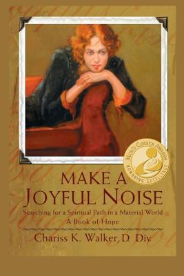 Make a Joyful Noise: Searching for a Spiritual Path in a Material World - Walker, Chariss K