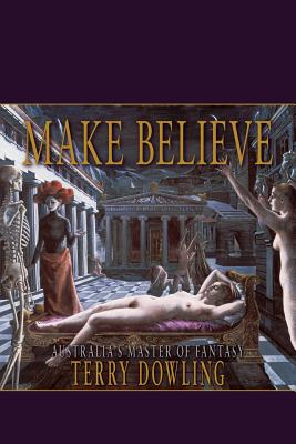 Make Believe: A Terry Dowling Reader - Dowling, Terry
