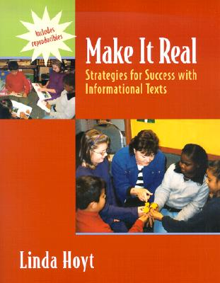 Make It Real: Strategies for Success with Informational Texts - Hoyt, Linda