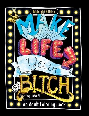 Make Life Your Bitch: Motivational adult coloring book. Turn your stress into success! (Midnight Edition) - T, John