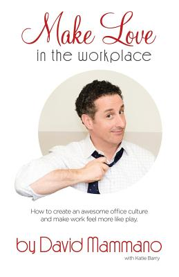 Make Love in the Workplace - Mammano, David, and Barry, Katie (Editor)