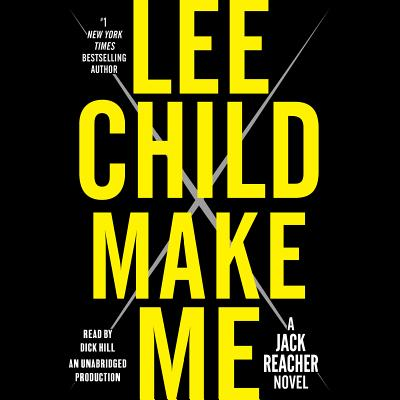 Make Me: A Jack Reacher Novel - Child, Lee, and Hill, Dick (Read by)