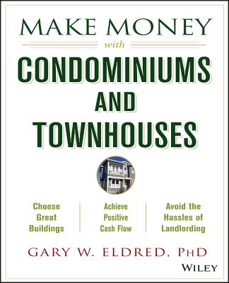 Make Money with Condominiums and Townhouses - Eldred, Gary W, and Eldred