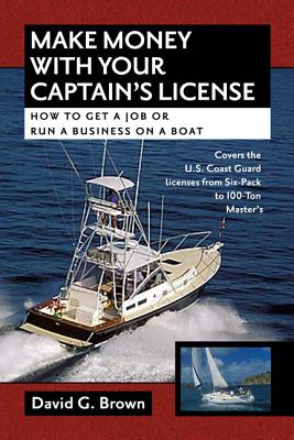 Make Money with Your Captain's License: How to Get a Job or Run a Business on a Boat - Brown, David G