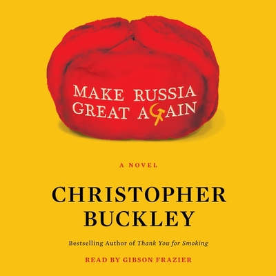 Make Russia Great Again - Buckley, Christopher, and Frazier, Gibson (Read by)