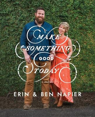 Make Something Good Today: A Memoir - Napier, Erin, and Napier, Ben