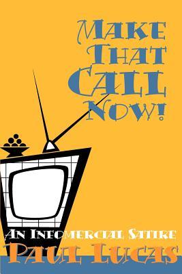 Make That Call Now!: An Infomercial Satire - Lucas, Paul