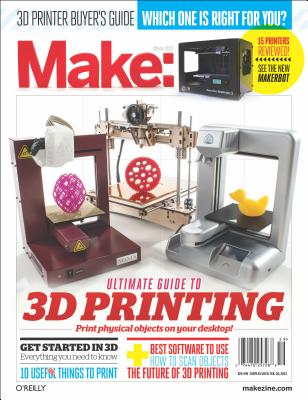 Make: Ultimate Guide to 3D Printing - Make, The Editors