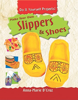 Make Your Own Slippers & Shoes - D'Cruz, Anna-Marie