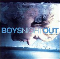 Make Yourself Sick - Boys Night Out
