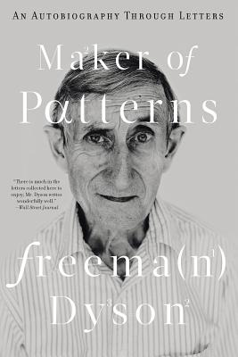 Maker of Patterns: An Autobiography Through Letters - Dyson, Freeman