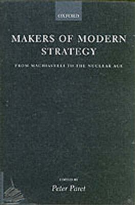 Makers of Modern Strategy from Machiavelli to the Nuclear Age - Paret, Peter (Editor), and Craig, Gordon A. (Editor), and Gilbert, Felix (Editor)